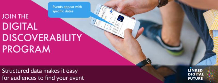 Structured data makes it easy for audiences to find your event: join the Digital Discoverability Program