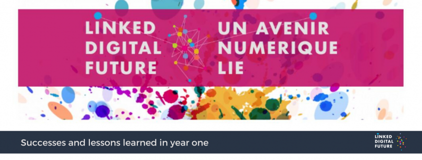 Linked Digital Future - Un avenir numérique lié Successes and lessons learned in year one